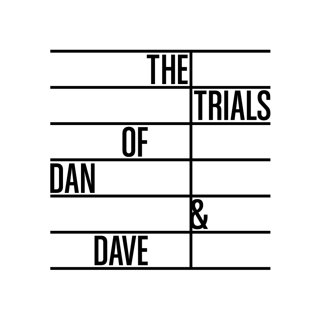 The Trials of Dan and Dave
